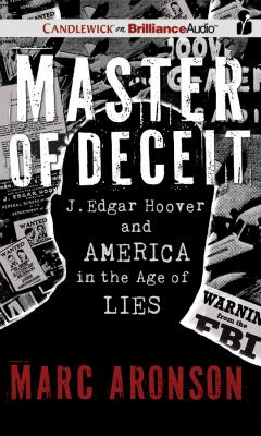 Master of Deceit: J. Edgar Hoover and America in the Age of Lies [With CDROM] 9781455851874