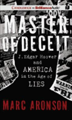 Master of Deceit: J. Edgar Hoover and America in the Age of Lies [With CD (Audio)] 9781455852116