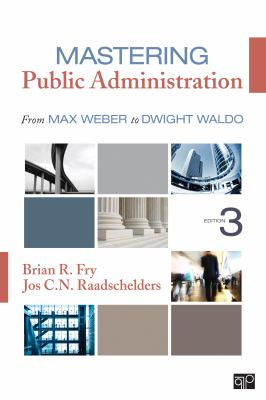 Mastering Public Administration: From Max Weber to Dwight Waldo 9781452240046