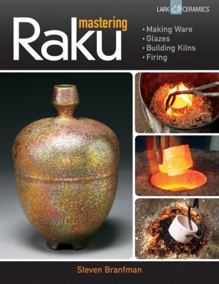 Mastering Raku: Making Ware * Glazes * Building Kilns * Firing 9781454703679