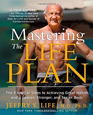 Mastering the Life Plan: The Essential Steps to Achieving Great Health and a Leaner, Stronger, and Sexier Body 9781451681703