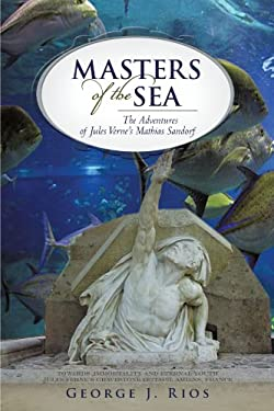 Masters of the Sea: The Adventures of Jules Verne's Mathias Sandorf 9781450211987