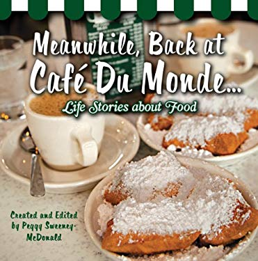 Meanwhile, Back at Cafe Du Monde . . .: Life Stories about Food 9781455616602