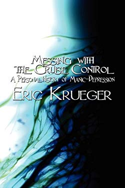 Messing with the Cruise Control: A Personal History of Manic-Depression 9781451213508