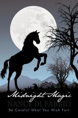 Midnight Magic: Be Careful What You Wish For! 9781450291453