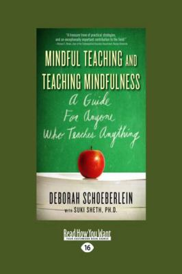 Mindful Teaching and Teaching Mindfulness: A Guide for Anyone Who Teaches Anything (Large Print 16pt)