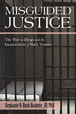 Misguided Justice: The War on Drugs and the Incarceration of Black Women 9781450217385