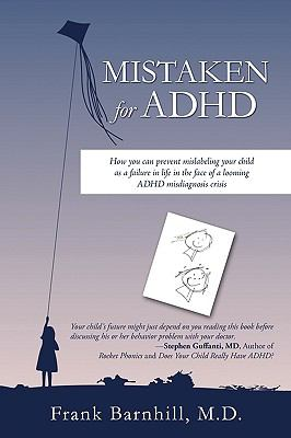 Mistaken for ADHD: How You Can Prevent Mislabeling Your Child as a Failure in Life in the Face of a Looming ADHD Misdiagnosis Crisis 9781450214285
