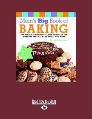Mom's Big Book of Baking: 200 Simple, Foolproof Family Favorites for Birthday Parties, Bake Sales, and More 9781458765536