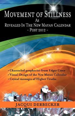 Movement of Stillness: As Revealed in the New Mayan Calendar-Post 2012 9781452537078