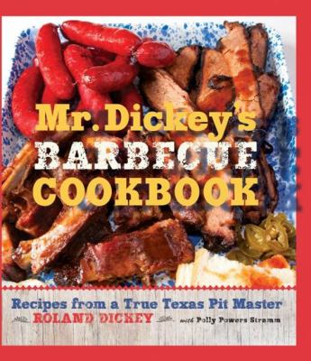 Mr. Dickey's Barbecue Cookbook: Recipes from a True Texas Pit Master 9781455616862
