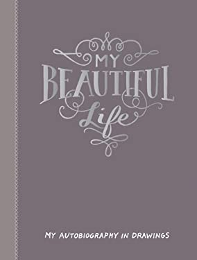 My Beautiful Life: My Autobiography in Drawings 9781452108537