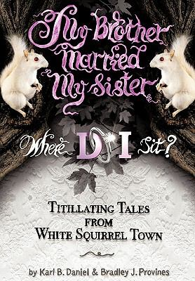 My Brother Married My Sister. Where Do I Sit?: Titillating Tales from White Squirrel Town 9781452026541