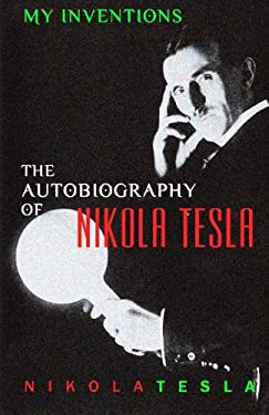 My Inventions: The Autobiography of Nikola Tesla 9781452880952