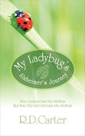 My Ladybug's Alzheimer's Journey: She Looked Like My Mother But She Did Not ACT Like My Mother 12868631