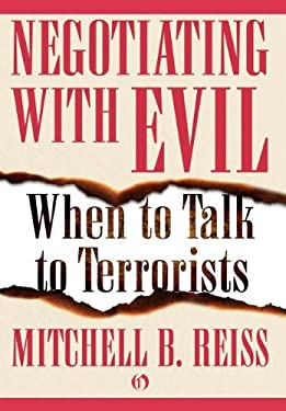 Negotiating with Evil: When to Talk to Terrorists 9781453200704
