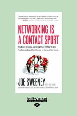 Networking Is a Contact Sport: How Staying Connected and Serving Others Will Help You Grow Your Business, Expand Your Influence-Or Even Land Your Nex 9781459604094