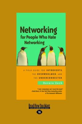 Networking for People Who Hate Networking: A Field Guide for Introverts, the Overwhelmed, and the Underconnected (Large Print 16pt) 9781458725479