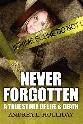 Never Forgotten: A True Story of Life & Death 9781451262919
