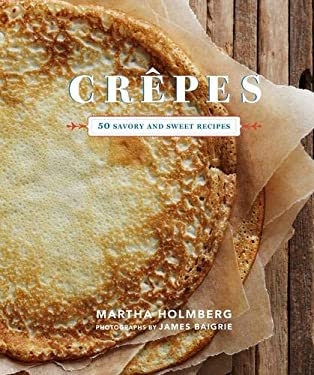 Crepes: 50 Savory and Sweet Recipes 9781452105345