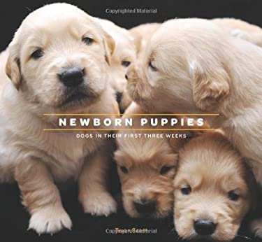 Newborn Puppies: Dogs in Their First Three Weeks 9781452114316