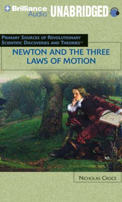 Newton and the Three Laws of Motion: Primary Resources for Revolutionary Scientific Discoveries and Theories 9781455811274