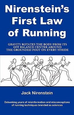 Nirenstein's First Law of Running: Gravity Rotates the Body from Its Off Balance Center Around the Grounded Foot on Every Stride 9781456003302