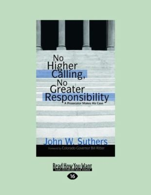 No Higher Calling, No Greater Responsibility: A Prosecutor Makes His Case (Easyread Large Edition)