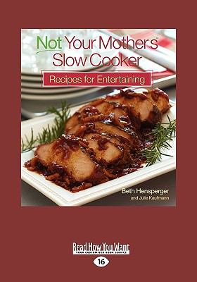 Not Your Mother's Slow Cooker Recipes for Entertaining 9781458768322