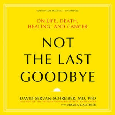 Not the Last Goodbye: On Life, Death, Healing, and Cancer 9781455127344