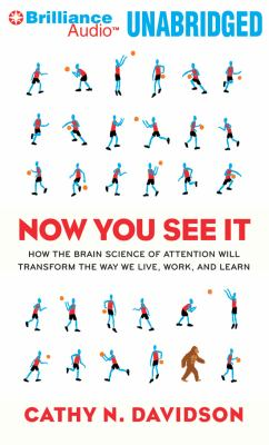 Now You See It: How the Brain Science of Attention Will Transform the Way We Live, Work, and Learn 9781455816354