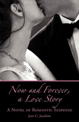 Now and Forever, a Love Story: A Novel of Romantic Suspense 9781450246255
