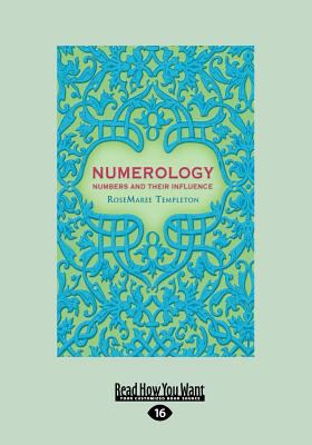 Numerology: Numbers and Their Influence (Large Print 16pt) 9781458715142