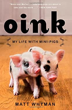 Oink: My Life with Mini-Pigs 9781451618297