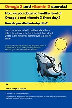 Omega 3 and Vitamin D Secrets !: How Do You Obtain a Healthy Level of Omega 3 and Vitamin D These Days? 9781456781989