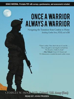 Once a Warrior, Always a Warrior: Navigating the Transition from Combat to Home: Including Combat Stress, PTSD, and mTBI 9781452657547