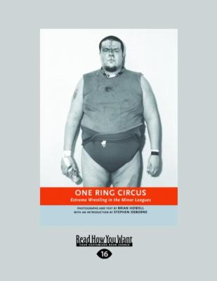 One Ring Circus: Extreme Wrestling in the Minor Leagues (Large Print 16pt)