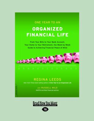 One Year to an Organized Financial Life: From Your Bills to Your Bank Account, Your Home to Your Retirement, the Week-By-Week Guide to Achieving Finan 9781458716194