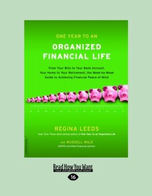 One Year to an Organized Financial Life: From Your Bills to Your Bank Account, Your Home to Your Retirement, the Week-By-Week Guide to Achieving Finan
