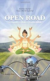 Open Road: A Goddess-Biker Guidebook: Find Your True Self, Create a Bold & Soulful Life 9701423