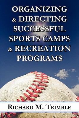 Organizing & Directing Successful Sports Camps & Recreation Programs 9781451292879