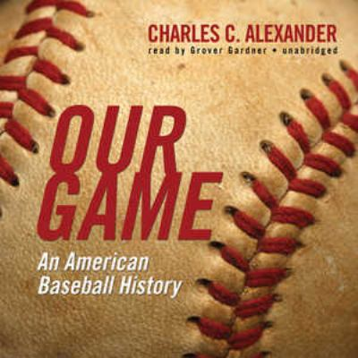 Our Game: An American Baseball History 9781455136018