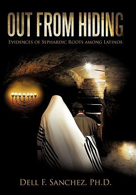 Out from Hiding: Evidences of Sephardic Roots Among Latinos 9781450253710