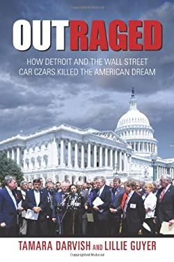 Outraged: How Detroit and the Wall Street Car Czars Killed the American Dream