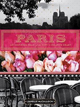 Paris: An Inspiring Tour of the City S Creative Heart 9781452113852