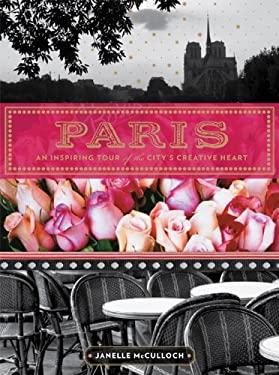 Paris: An Inspiring Tour of the City S Creative Heart