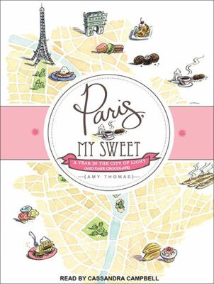 Paris, My Sweet: A Year in the City of Light (and Dark Chocolate) 9781452607863