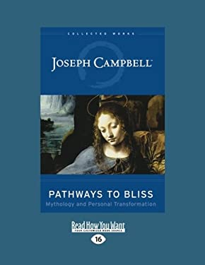 Pathways to Bliss: Mythology and Personal Transformation (Easyread Large Edition) 9781458749116