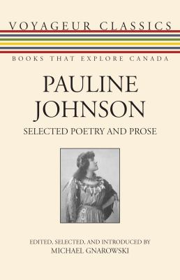 Pauline Johnson: Selected Poetry and Prose 9781459704268