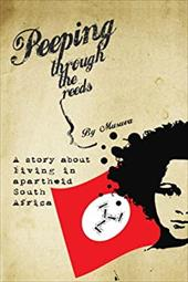 Peeping Through the Reeds: A Story about Living in Apartheid South Africa 10282241